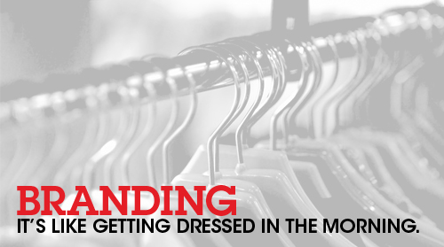 Branding…It's Like Getting Dressed in the Morning